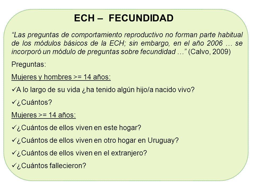 ECH – FECUNDIDAD Las preguntas de comportamiento reproductivo no forman parte habitual de los módulos básicos de la ECH; sin embargo, en el año 2006 …