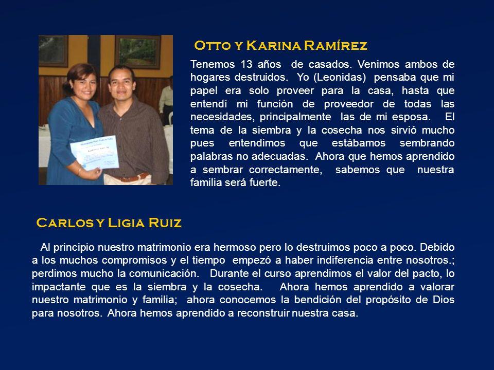Otto y Karina Ramírez Tenemos 13 años de casados.Venimos ambos de hogares destruidos.