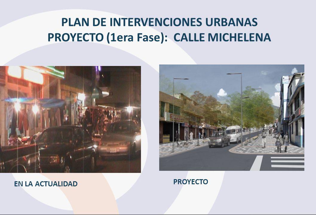 PLAN DE INTERVENCIONES URBANAS PROYECTO (1era Fase): CALLE MICHELENA EN LA ACTUALIDAD PROYECTO