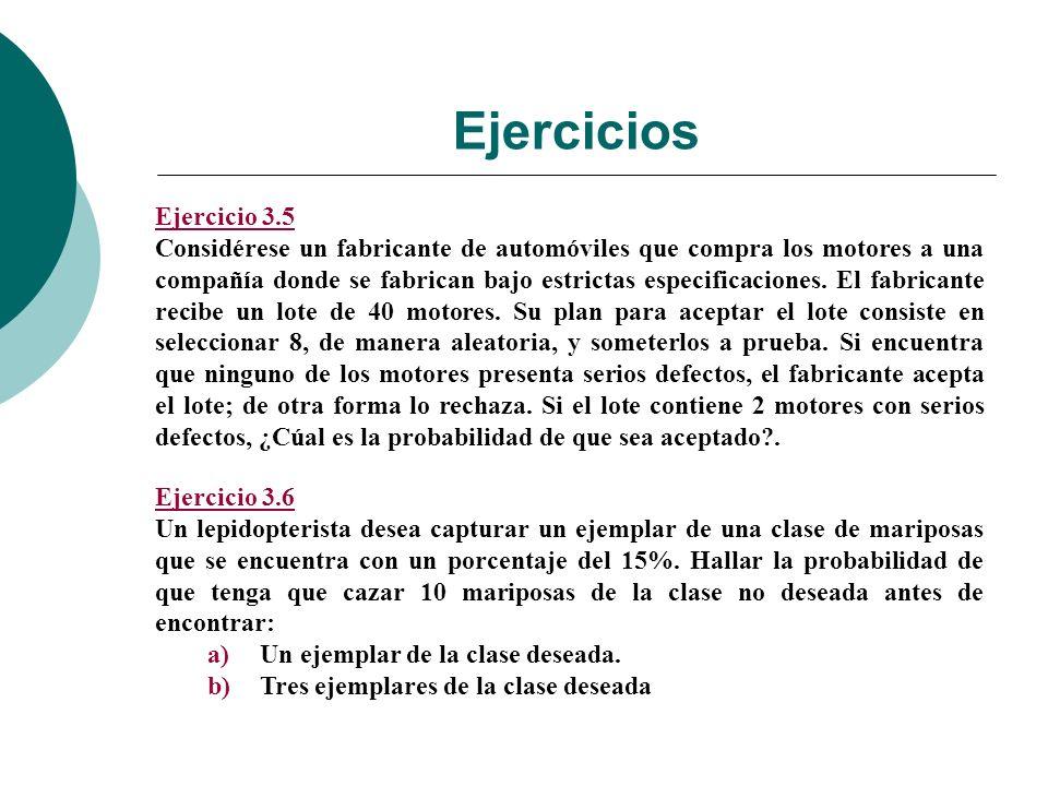 Ejercicios Ejercicio 3.5 Considérese un fabricante de automóviles que compra los motores a una compañía donde se fabrican bajo estrictas especificaciones.