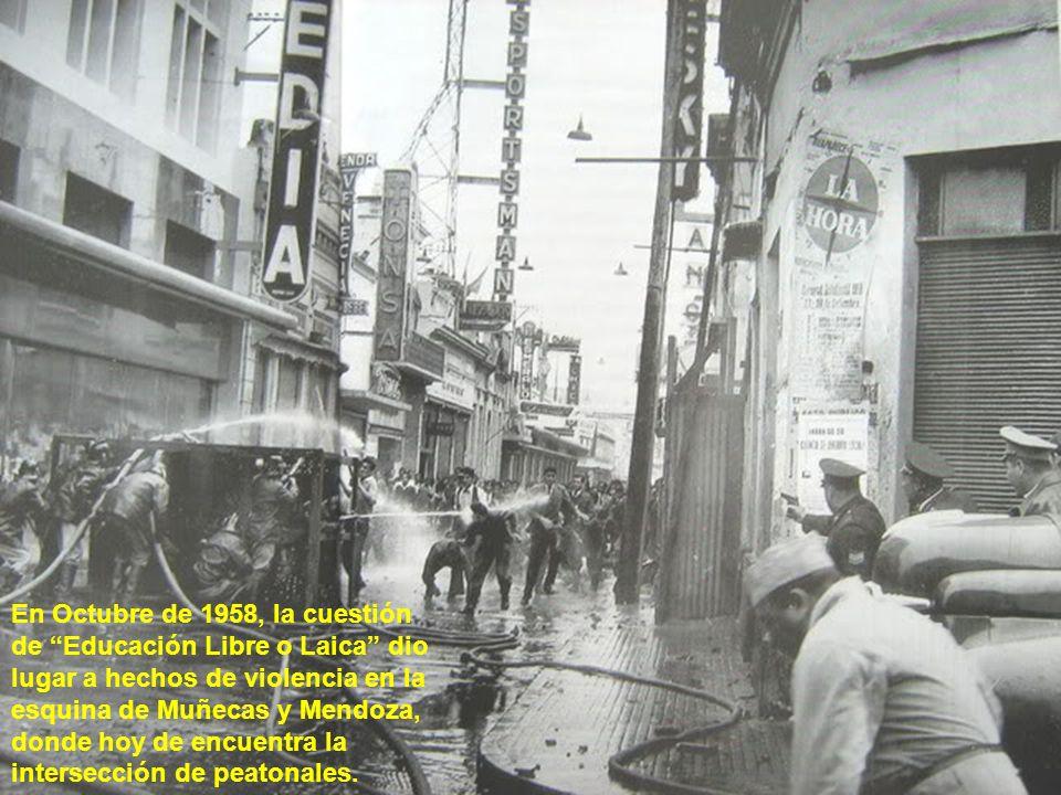 En Octubre de 1958, la cuestión de Educación Libre o Laica dio lugar a hechos de violencia en la esquina de Muñecas y Mendoza, donde hoy de encuentra