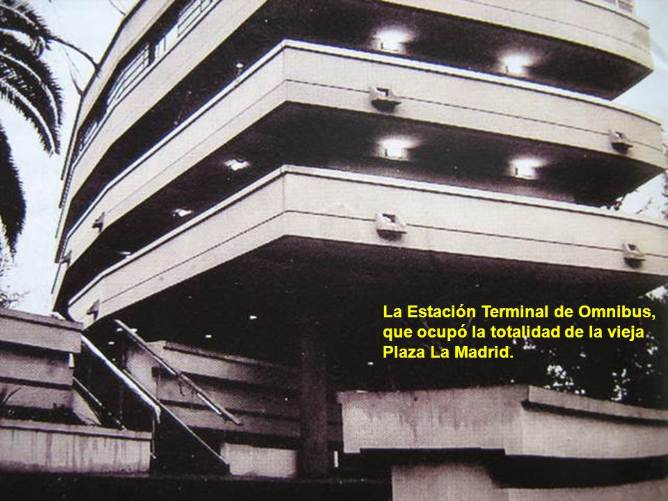 La Estación Terminal de Omnibus, que ocupó la totalidad de la vieja Plaza La Madrid.