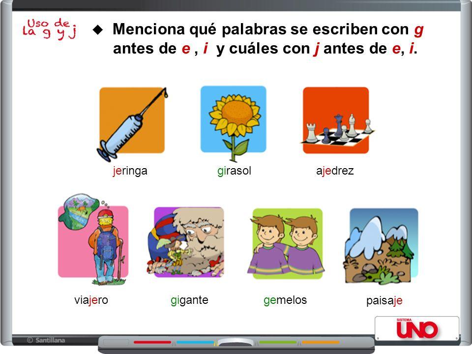 Menciona qué palabras se escriben con g antes de e, i y cuáles con j antes de e, i.