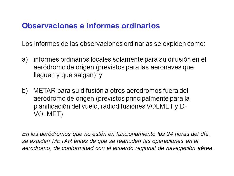 Observaciones e informes ordinarios Los informes de las observaciones ordinarias se expiden como: a)informes ordinarios locales solamente para su difu