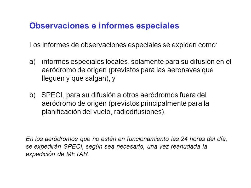 Observaciones e informes especiales Los informes de observaciones especiales se expiden como: a)informes especiales locales, solamente para su difusió