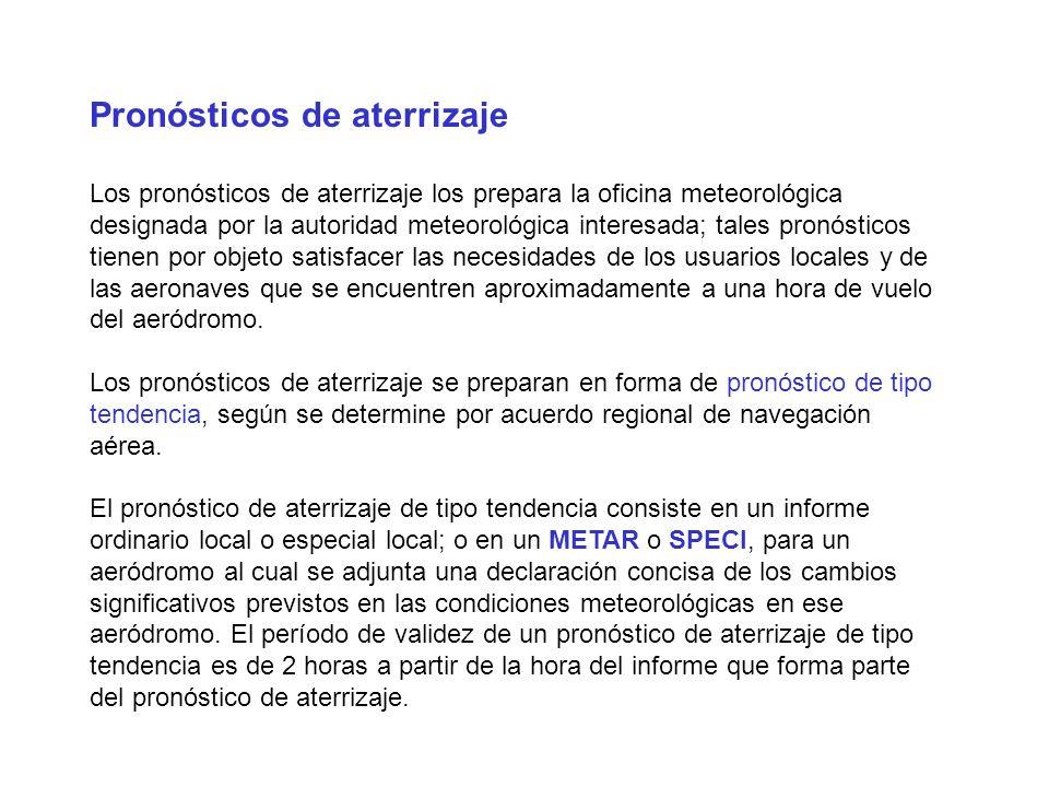 Pronósticos de aterrizaje Los pronósticos de aterrizaje los prepara la oficina meteorológica designada por la autoridad meteorológica interesada; tale
