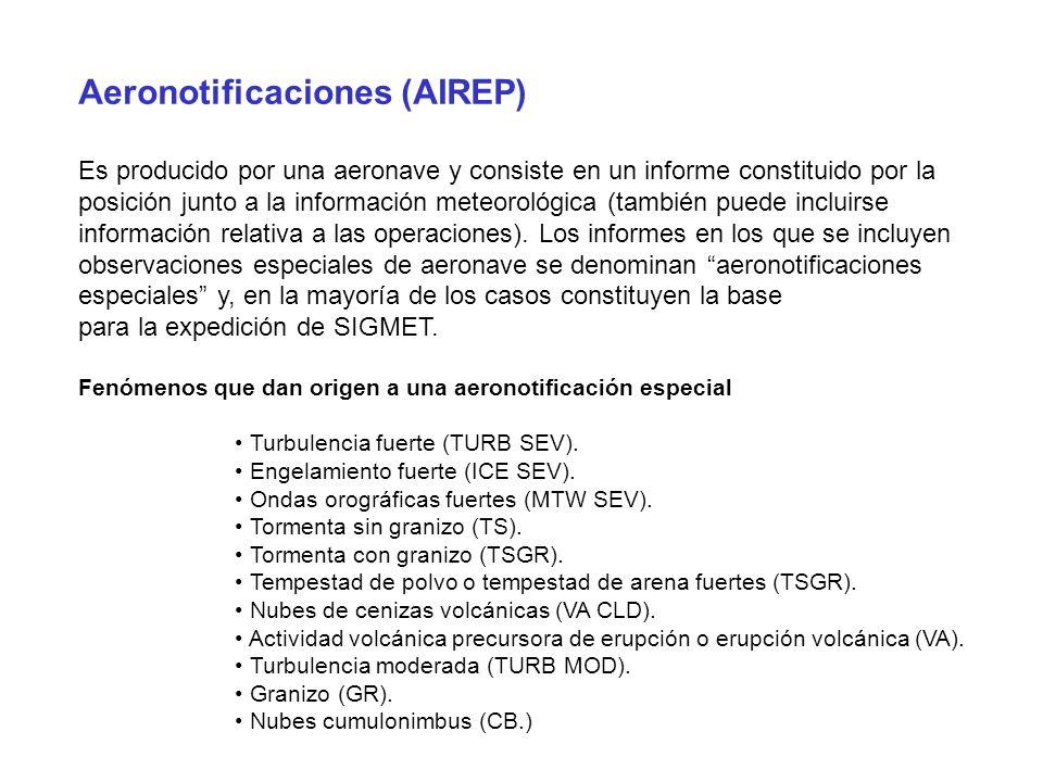 Aeronotificaciones (AIREP) Es producido por una aeronave y consiste en un informe constituido por la posición junto a la información meteorológica (ta