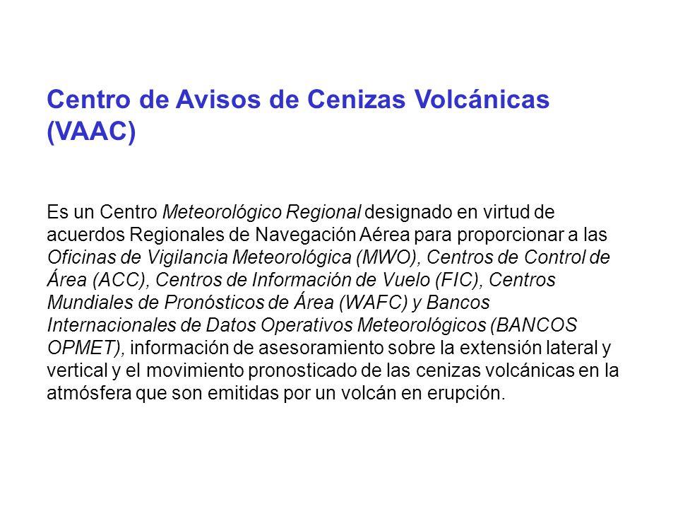 Centro de Avisos de Cenizas Volcánicas (VAAC) Es un Centro Meteorológico Regional designado en virtud de acuerdos Regionales de Navegación Aérea para