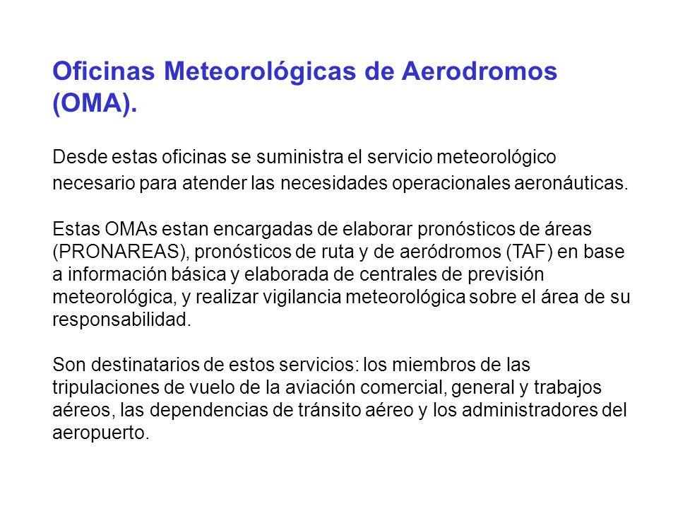 Oficinas Meteorológicas de Aerodromos (OMA). Desde estas oficinas se suministra el servicio meteorológico necesario para atender las necesidades opera