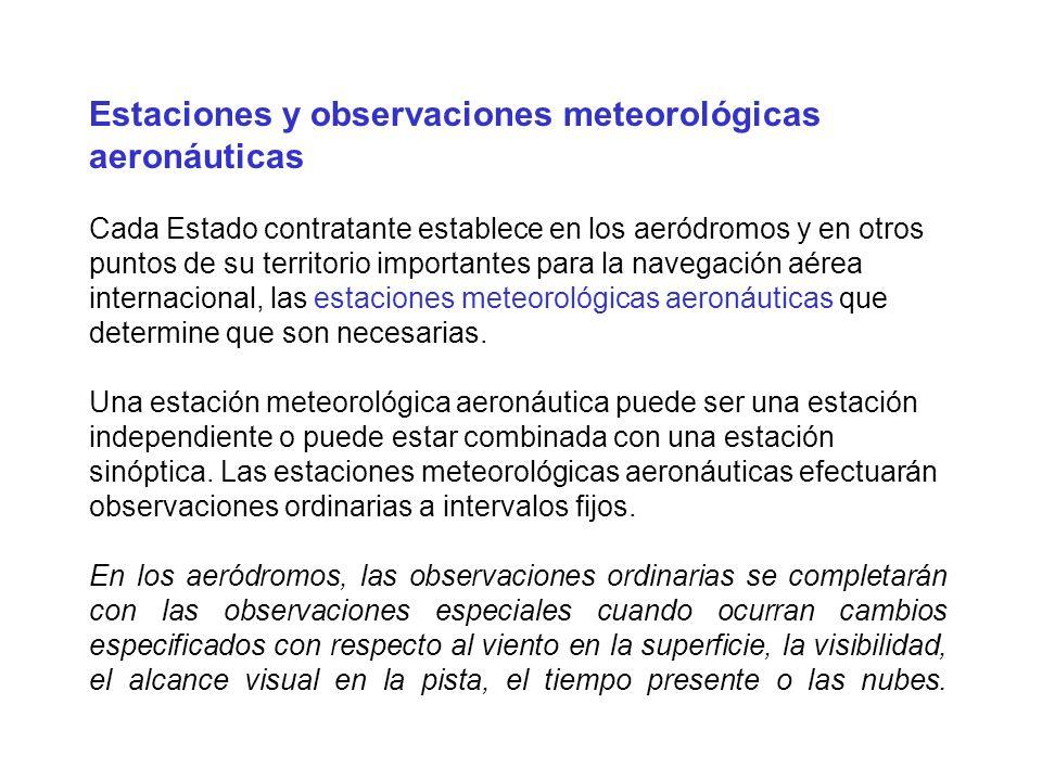Estaciones y observaciones meteorológicas aeronáuticas Cada Estado contratante establece en los aeródromos y en otros puntos de su territorio importan