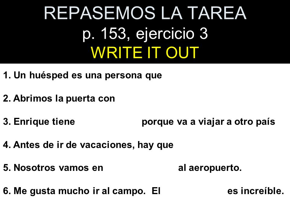 REPASEMOS LA TAREA p.153, ejercicio 3 WRITE IT OUT 1.