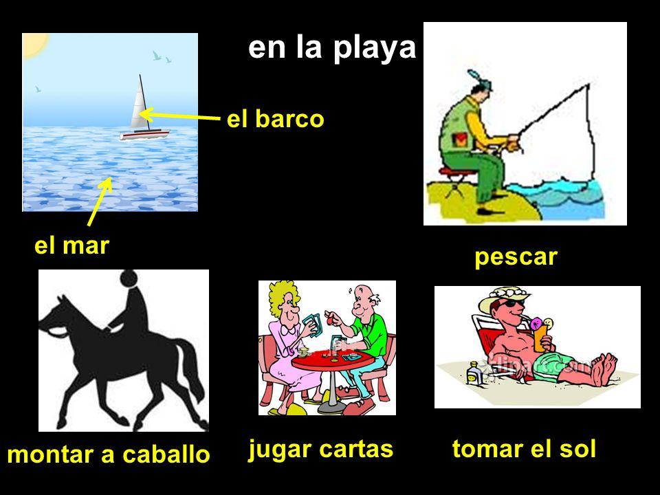 en la playa el mar el barco pescar montar a caballo jugar cartastomar el sol