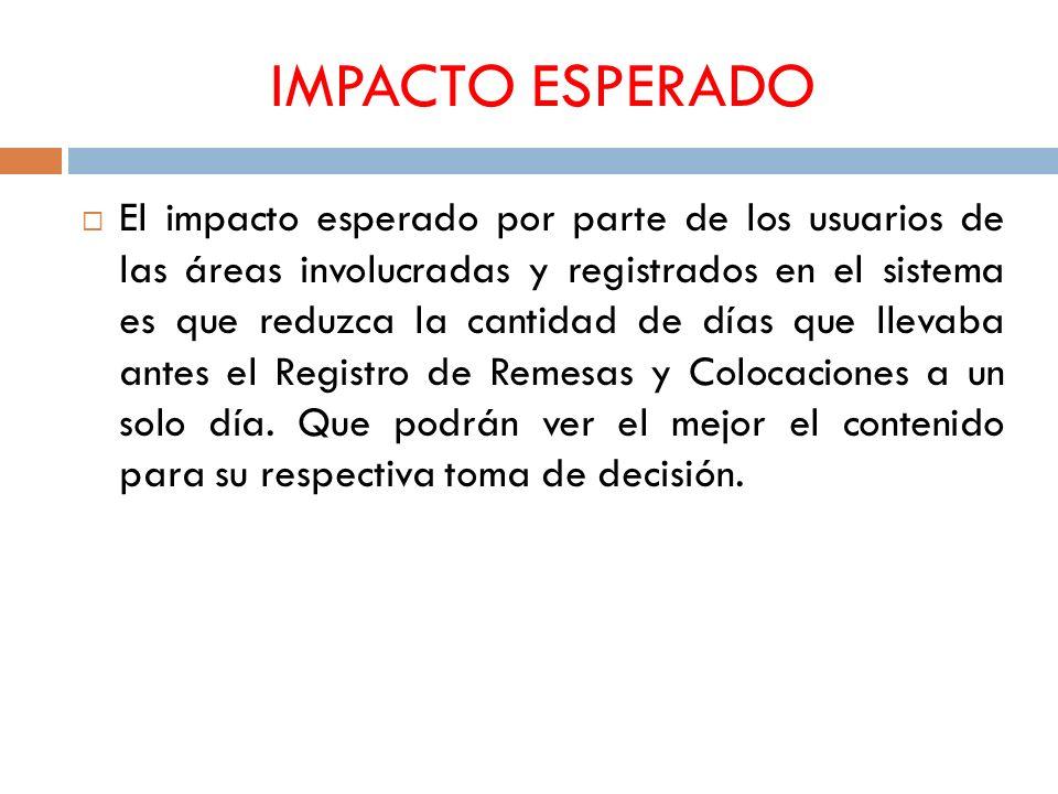 IMPACTO ESPERADO El impacto esperado por parte de los usuarios de las áreas involucradas y registrados en el sistema es que reduzca la cantidad de día