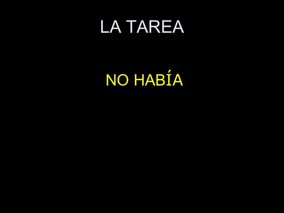 LA TAREA NO HAB ÍA