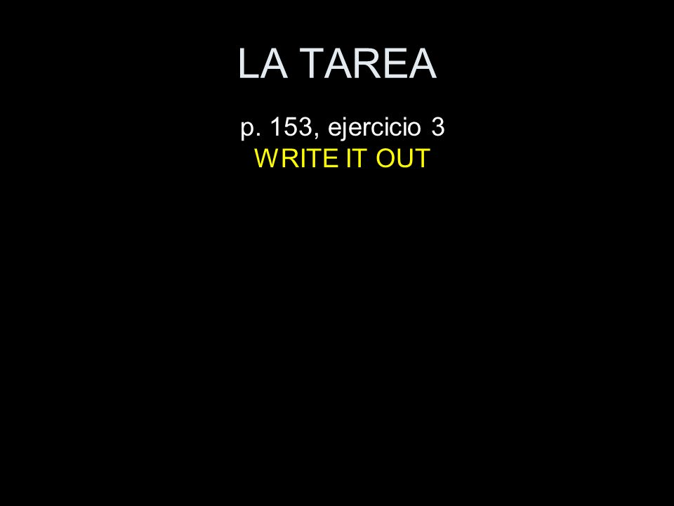 LA TAREA p. 153, ejercicio 3 WRITE IT OUT