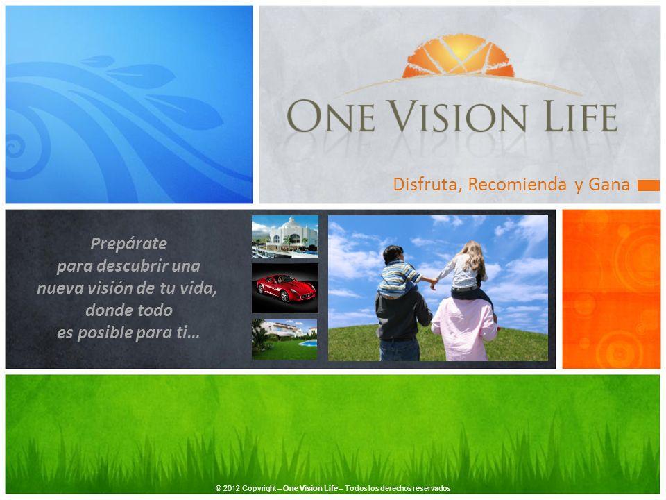 Disfruta, Recomienda y Gana Prepárate para descubrir una nueva visión de tu vida, donde todo es posible para ti… © 2012 Copyright – One Vision Life –