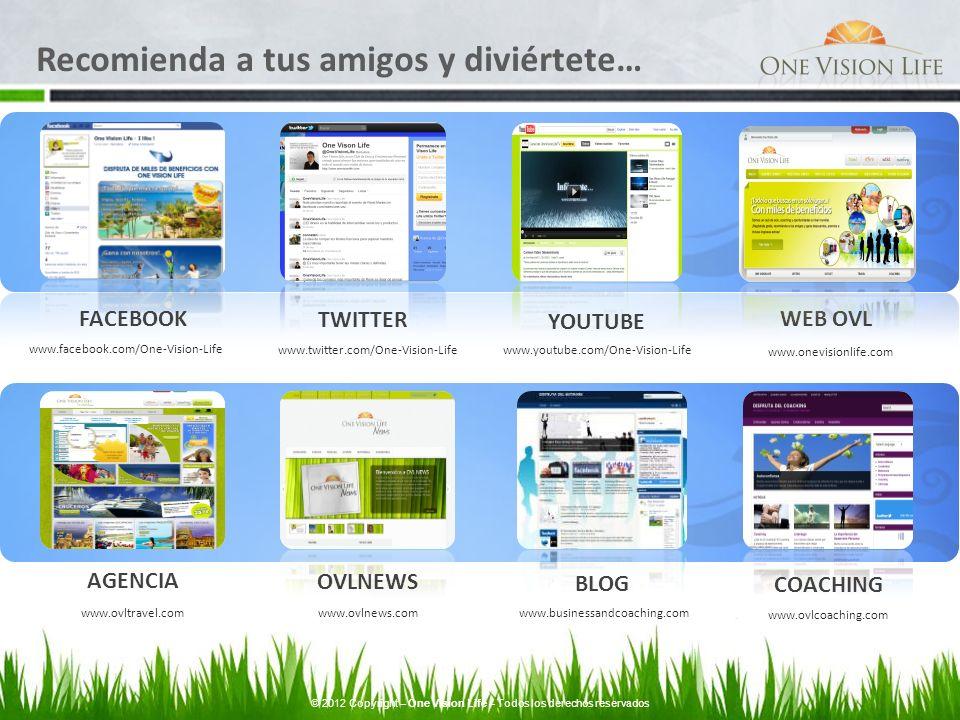 Recomienda a tus amigos y diviértete… www.facebook.com/One-Vision-Life FACEBOOK TWITTER YOUTUBE BLOG www.twitter.com/One-Vision-Life www.youtube.com/O