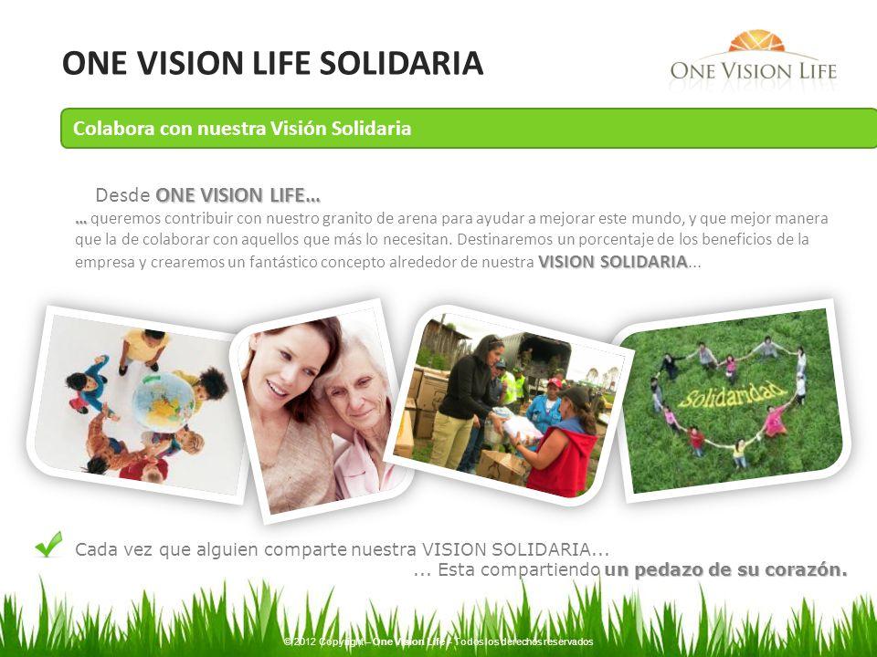 ONE VISION LIFE SOLIDARIA ONE VISION LIFE… Desde ONE VISION LIFE… … VISION SOLIDARIA … queremos contribuir con nuestro granito de arena para ayudar a