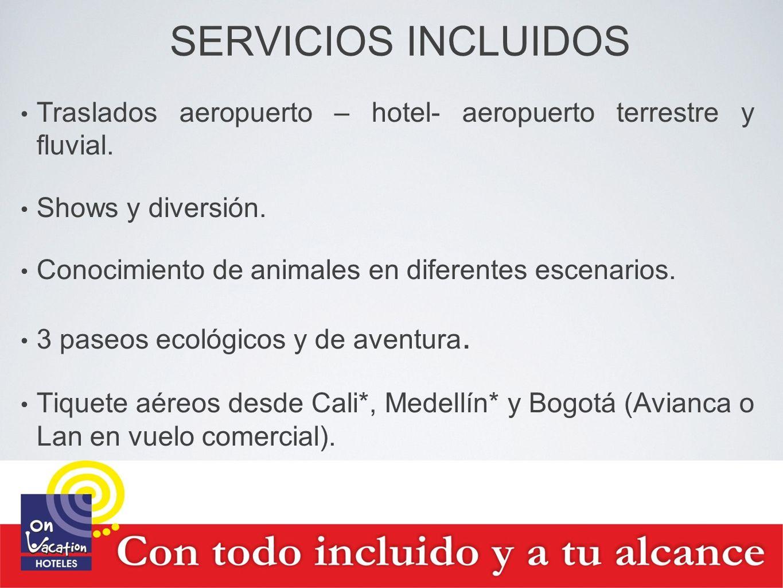 SERVICIOS INCLUIDOS Traslados aeropuerto – hotel- aeropuerto terrestre y fluvial. Shows y diversión. Conocimiento de animales en diferentes escenarios