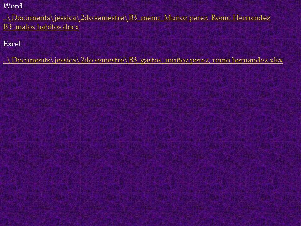 Word..\Documents\jessica\2do semestre\B3_menu_Muñoz perez Romo Hernandez B3_malos habitos.docx..\Documents\jessica\2do semestre\B3_gastos_muñoz perez, romo hernandez.xlsx Excel
