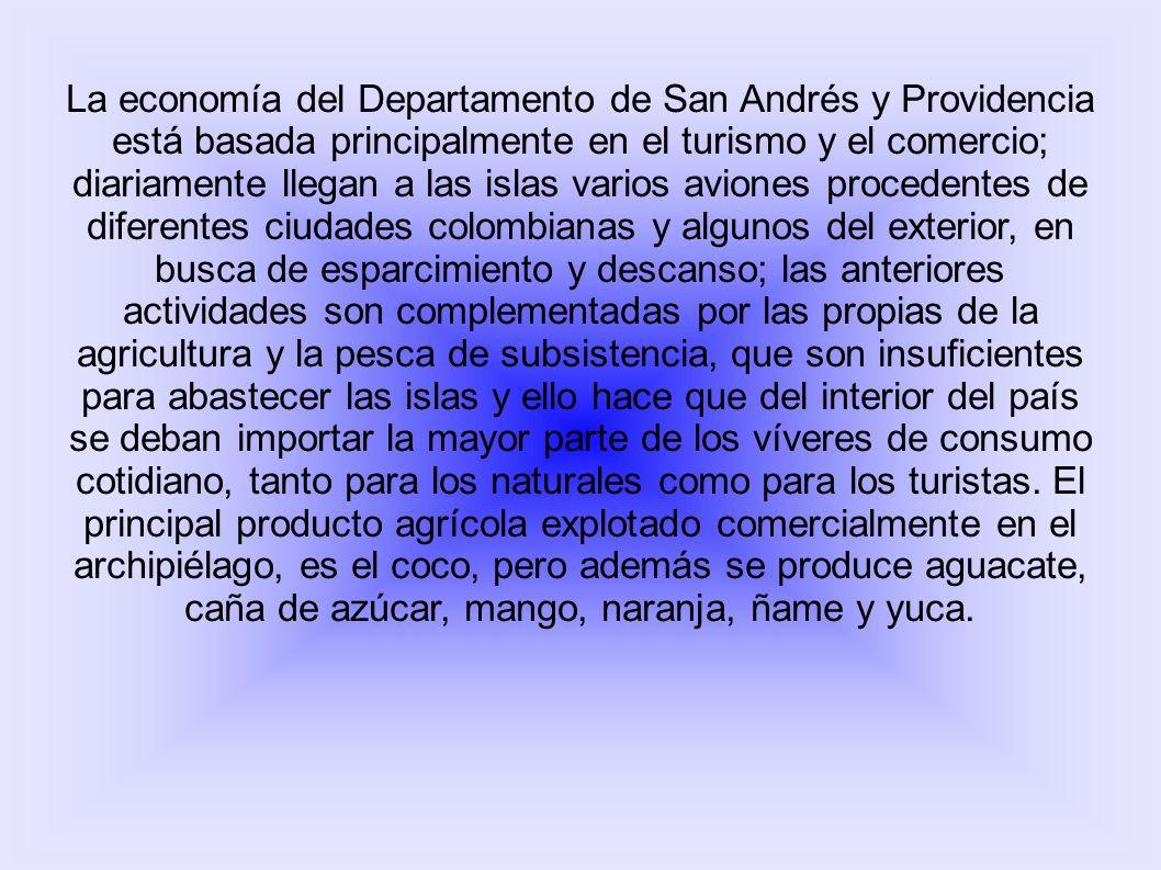 La economía del Departamento de San Andrés y Providencia está basada principalmente en el turismo y el comercio; diariamente llegan a las islas varios