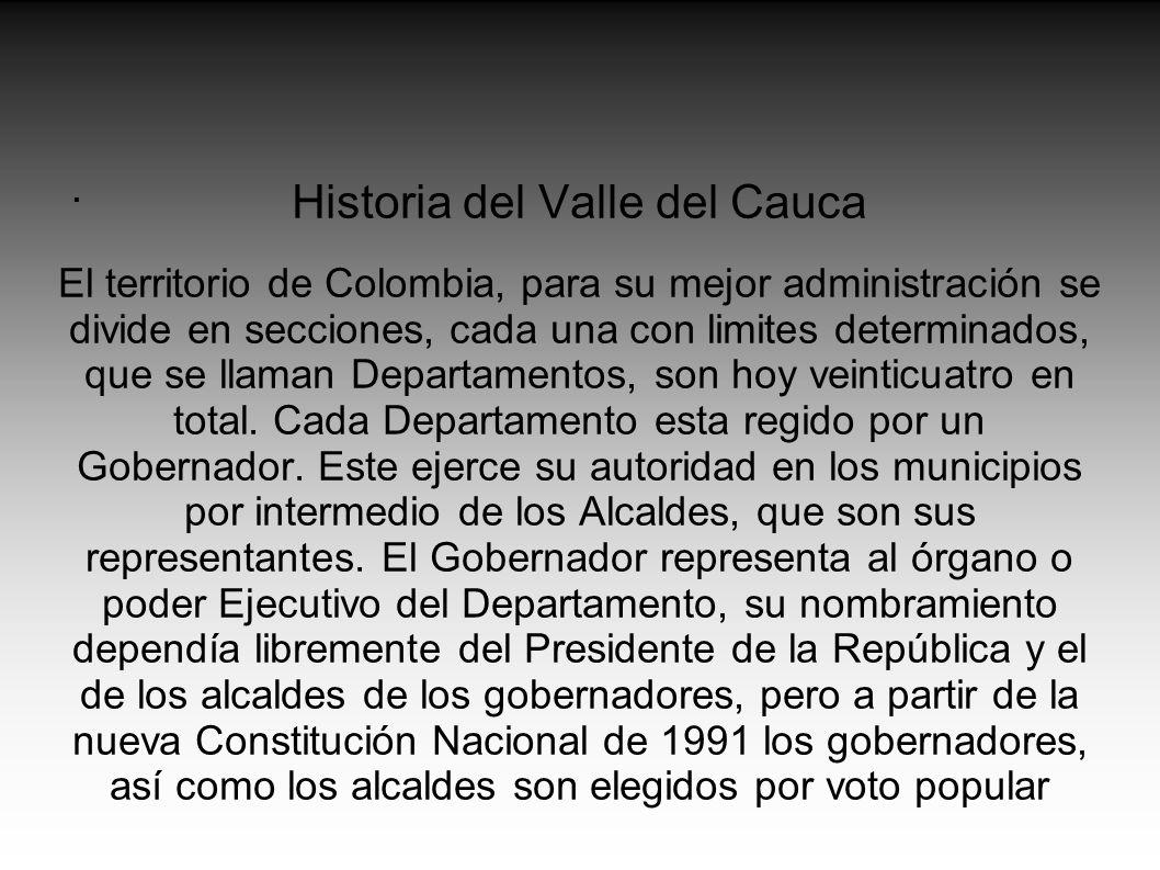 Historia del Valle del Cauca El territorio de Colombia, para su mejor administración se divide en secciones, cada una con limites determinados, que se