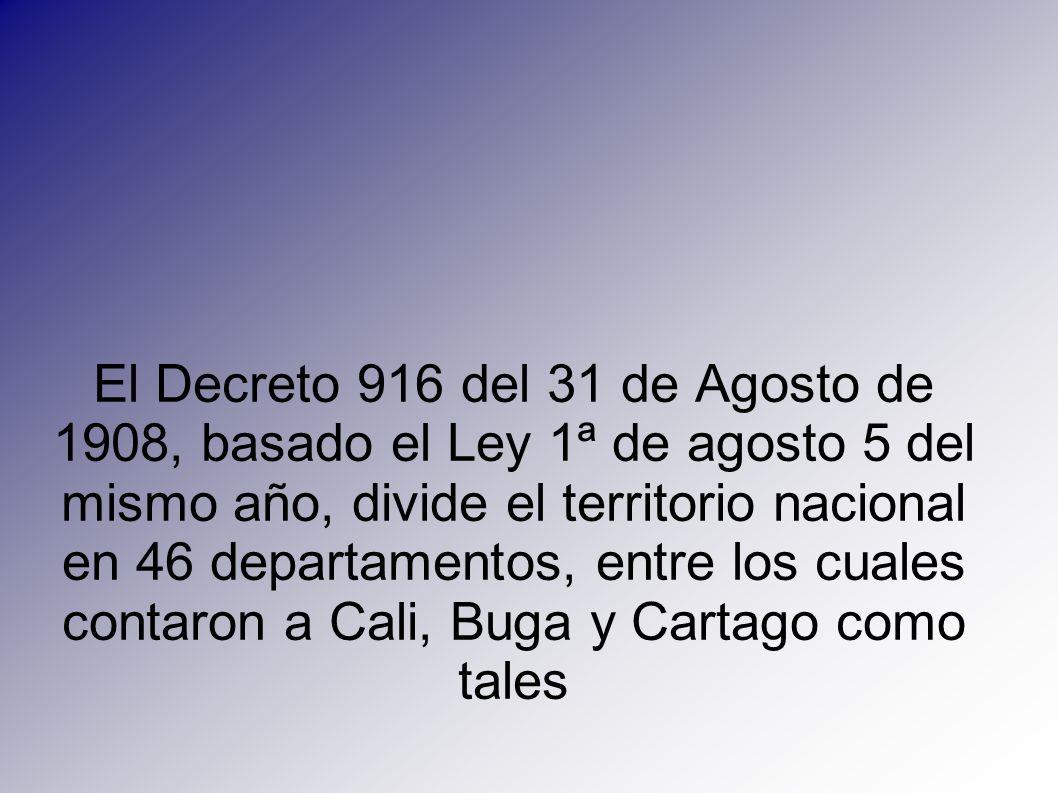 El Decreto 916 del 31 de Agosto de 1908, basado el Ley 1ª de agosto 5 del mismo año, divide el territorio nacional en 46 departamentos, entre los cual