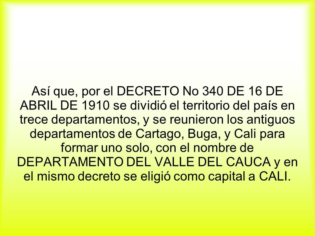 Así que, por el DECRETO No 340 DE 16 DE ABRIL DE 1910 se dividió el territorio del país en trece departamentos, y se reunieron los antiguos departamen