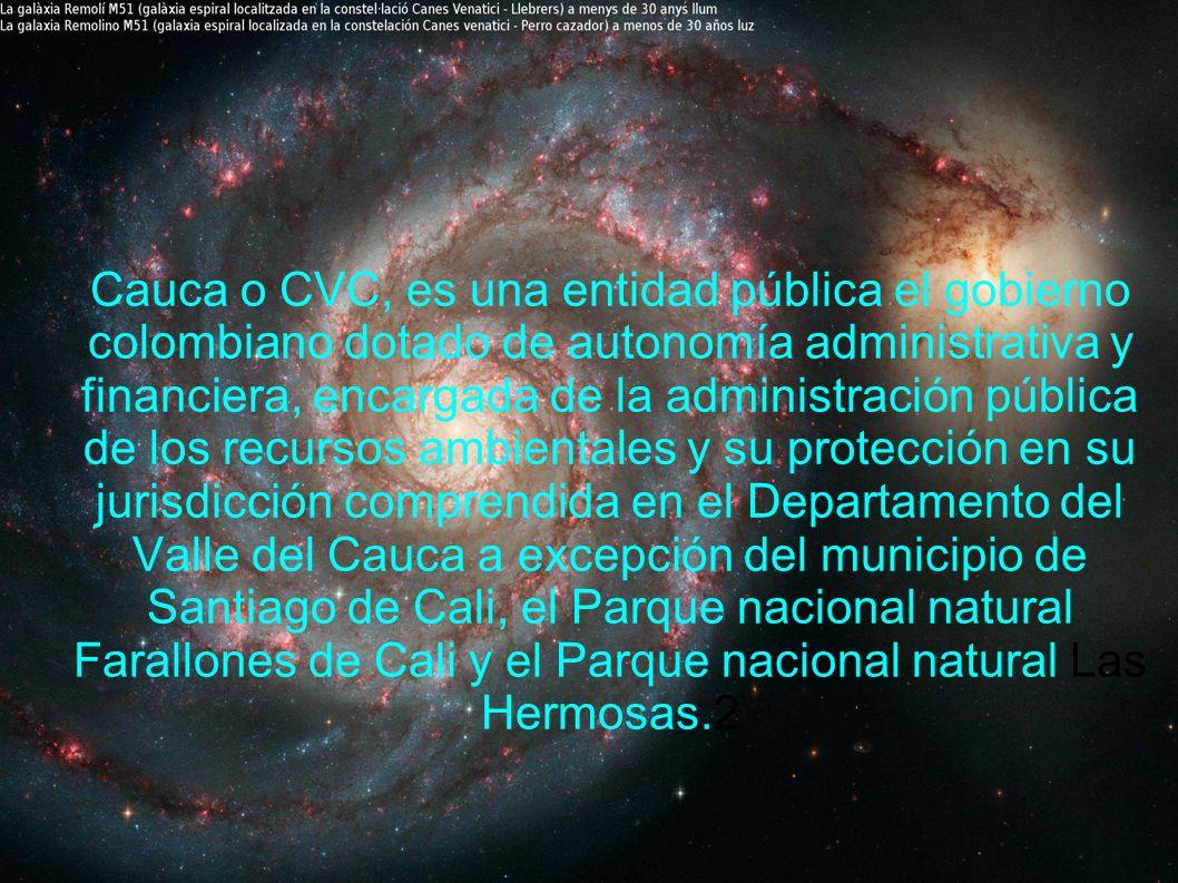 Cauca o CVC, es una entidad pública el gobierno colombiano dotado de autonomía administrativa y financiera, encargada de la administración pública de