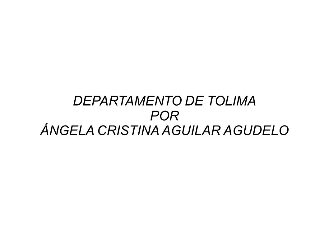 DEPARTAMENTO DE TOLIMA POR ÁNGELA CRISTINA AGUILAR AGUDELO