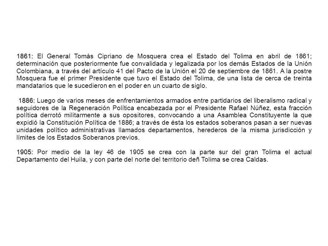 1861: 1861: El General Tomás Cipriano de Mosquera crea el Estado del Tolima en abril de 1861; determinación que posteriormente fue convalidada y legal