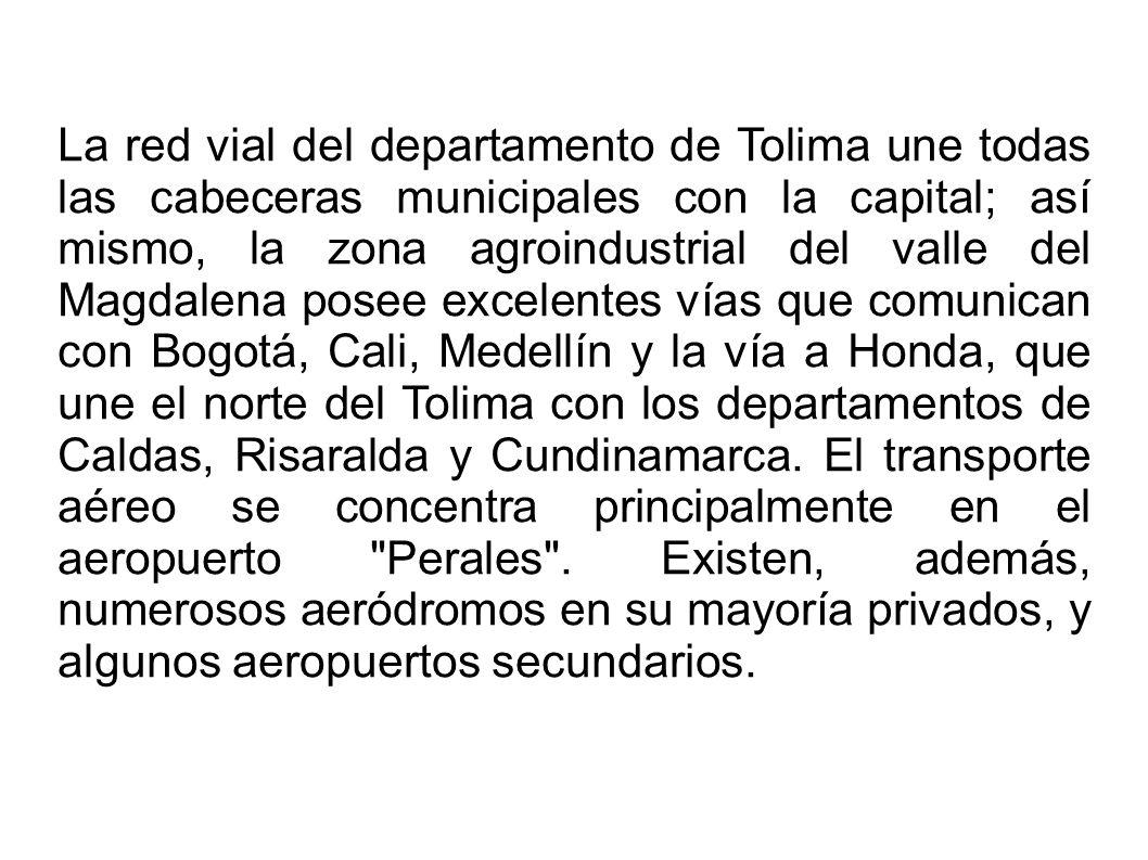 La red vial del departamento de Tolima une todas las cabeceras municipales con la capital; así mismo, la zona agroindustrial del valle del Magdalena p