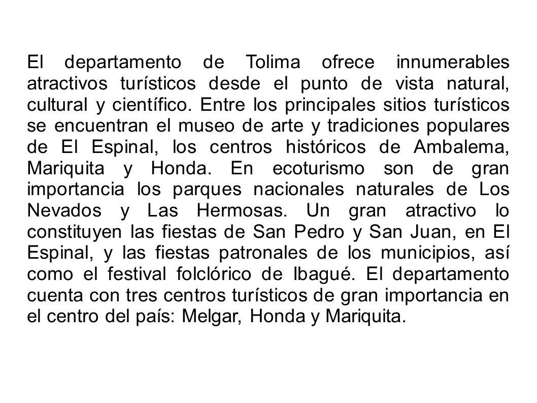 El departamento de Tolima ofrece innumerables atractivos turísticos desde el punto de vista natural, cultural y científico. Entre los principales siti
