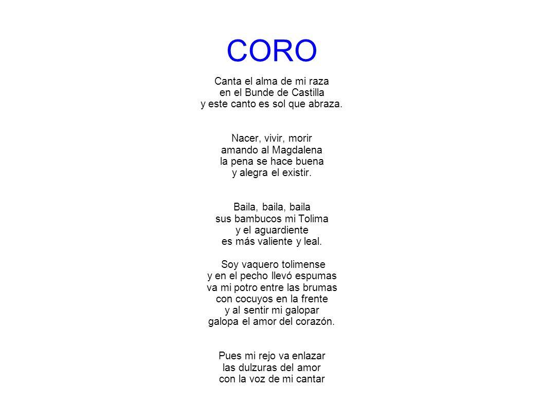 CORO Canta el alma de mi raza en el Bunde de Castilla y este canto es sol que abraza. Nacer, vivir, morir amando al Magdalena la pena se hace buena y
