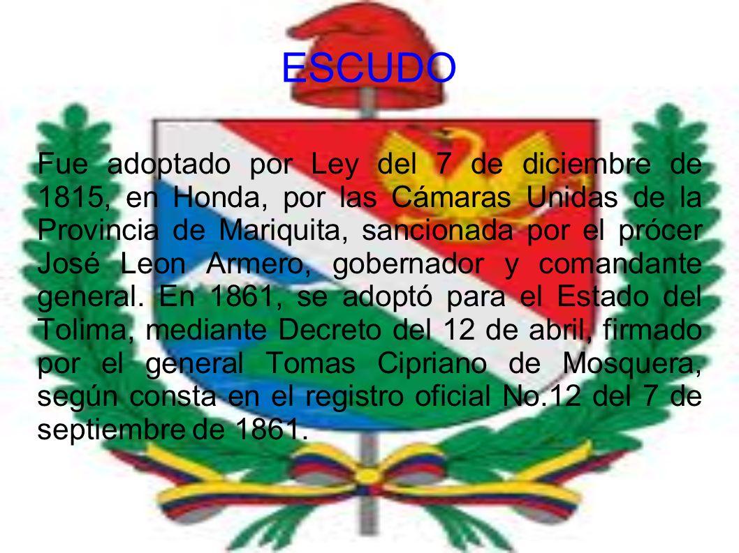 Fue adoptado por Ley del 7 de diciembre de 1815, en Honda, por las Cámaras Unidas de la Provincia de Mariquita, sancionada por el prócer José Leon Arm