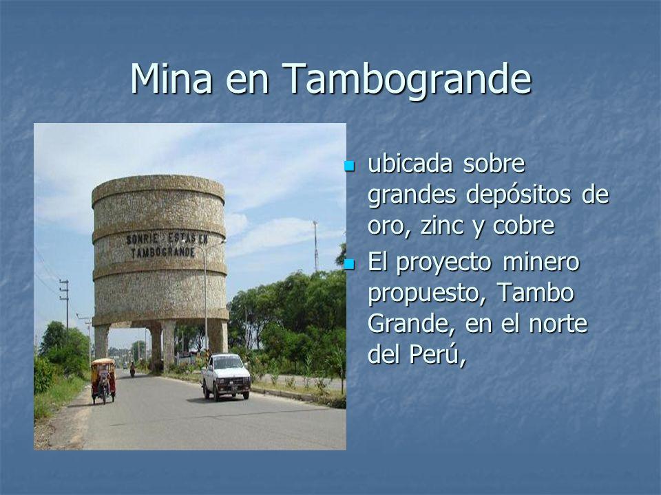 Mina en Tambogrande ubicada sobre grandes depósitos de oro, zinc y cobre ubicada sobre grandes depósitos de oro, zinc y cobre El proyecto minero propu