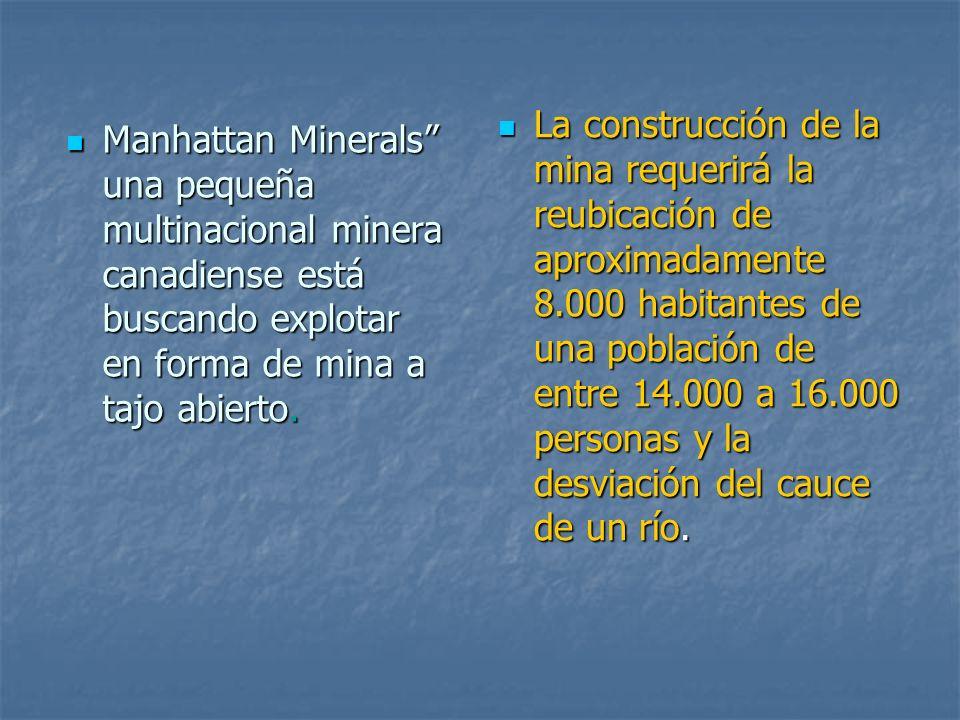Manhattan Minerals una pequeña multinacional minera canadiense está buscando explotar en forma de mina a tajo abierto. Manhattan Minerals una pequeña