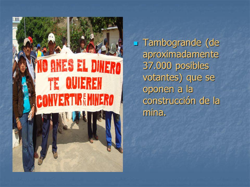Tambogrande (de aproximadamente 37.000 posibles votantes) que se oponen a la construcción de la mina. Tambogrande (de aproximadamente 37.000 posibles