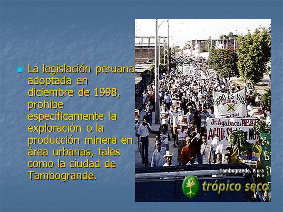 La legislación peruana adoptada en diciembre de 1998, prohibe específicamente la exploración o la producción minera en área urbanas, tales como la ciu