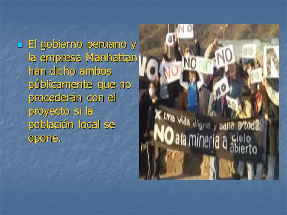 El gobierno peruano y la empresa Manhattan han dicho ambos públicamente que no procederán con el proyecto si la población local se opone. El gobierno