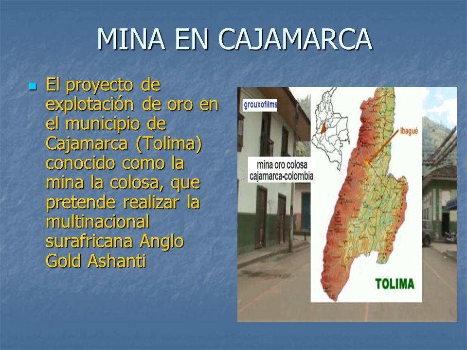 MINA EN CAJAMARCA El proyecto de explotación de oro en el municipio de Cajamarca (Tolima) conocido como la mina la colosa, que pretende realizar la mu