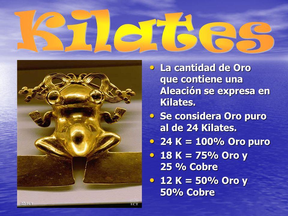 La cantidad de Oro que contiene una Aleación se expresa en Kilates.