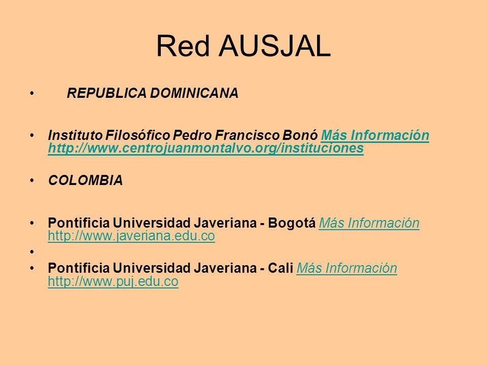 Red AUSJAL REPUBLICA DOMINICANA Instituto Filosófico Pedro Francisco Bonó Más Información http://www.centrojuanmontalvo.org/institucionesMás Información http://www.centrojuanmontalvo.org/instituciones COLOMBIA Pontificia Universidad Javeriana - Bogotá Más Información http://www.javeriana.edu.coMás Información http://www.javeriana.edu.co Pontificia Universidad Javeriana - Cali Más Información http://www.puj.edu.coMás Información http://www.puj.edu.co