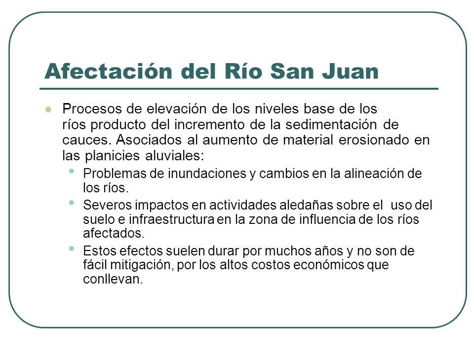 Afectación del Río San Juan Procesos de elevación de los niveles base de los ríos producto del incremento de la sedimentación de cauces. Asociados al