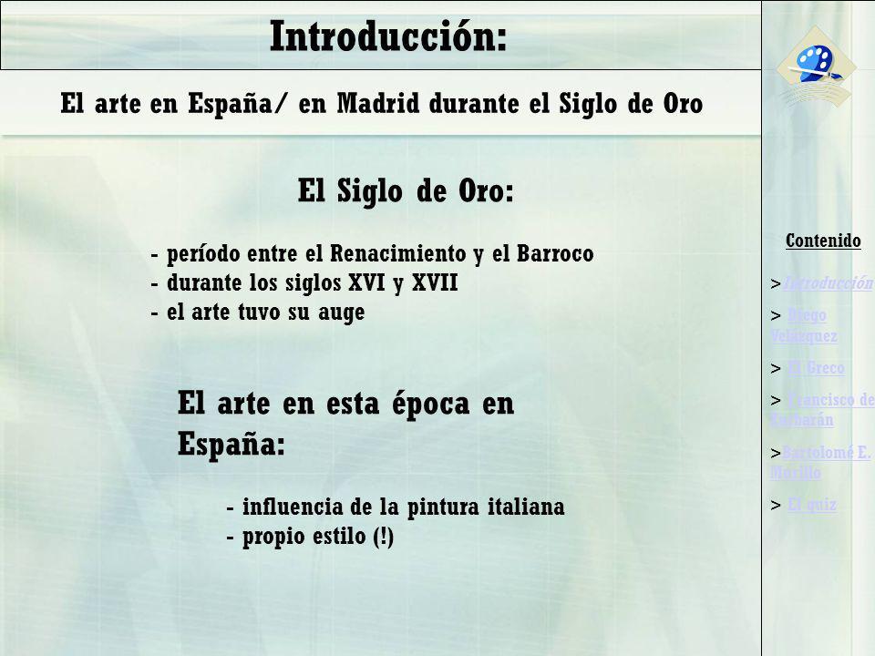 Contenido >IntroducciónIntroducción > Diego VelázquezDiego Velázquez > El GrecoEl Greco > Francisco de ZurbaránFrancisco de Zurbarán >Bartolomé E.