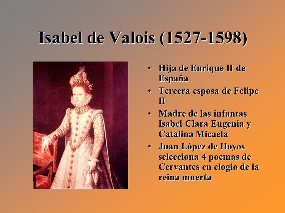 Isabel de Valois (1527-1598) Hija de Enrique II de EspañaHija de Enrique II de España Tercera esposa de Felipe IITercera esposa de Felipe II Madre de