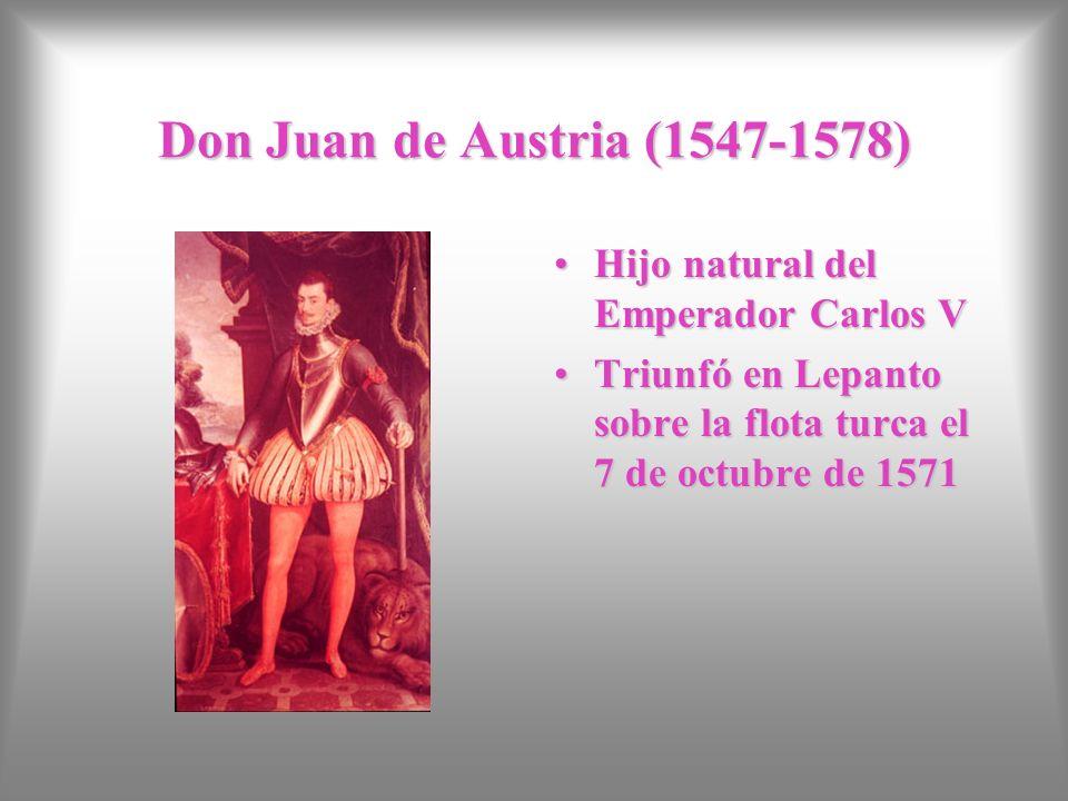 Don Juan de Austria (1547-1578) Hijo natural del Emperador Carlos VHijo natural del Emperador Carlos V Triunfó en Lepanto sobre la flota turca el 7 de