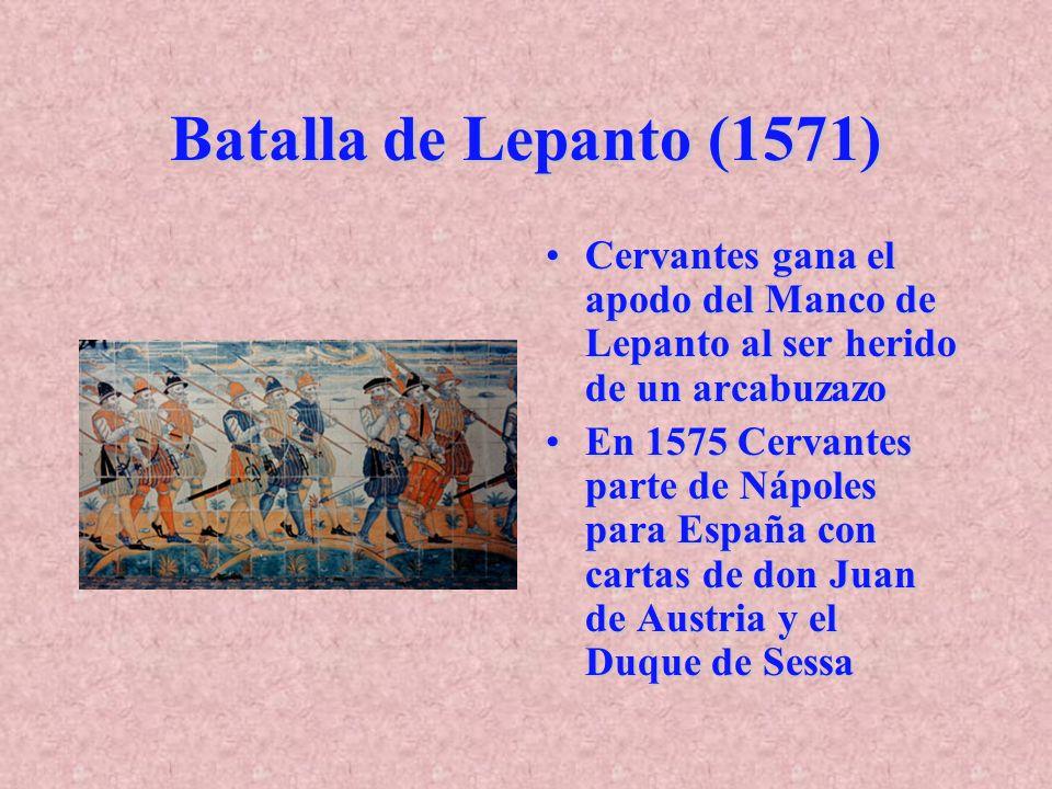 Batalla de Lepanto (1571) Cervantes gana el apodo del Manco de Lepanto al ser herido de un arcabuzazoCervantes gana el apodo del Manco de Lepanto al s