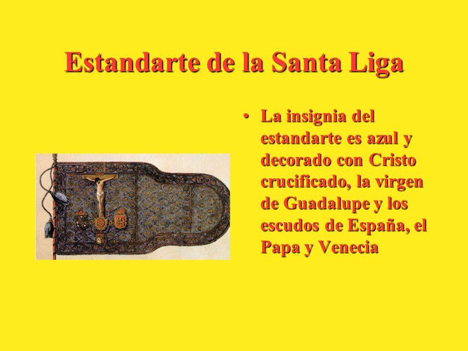 Estandarte de la Santa Liga La insignia del estandarte es azul y decorado con Cristo crucificado, la virgen de Guadalupe y los escudos de España, el P