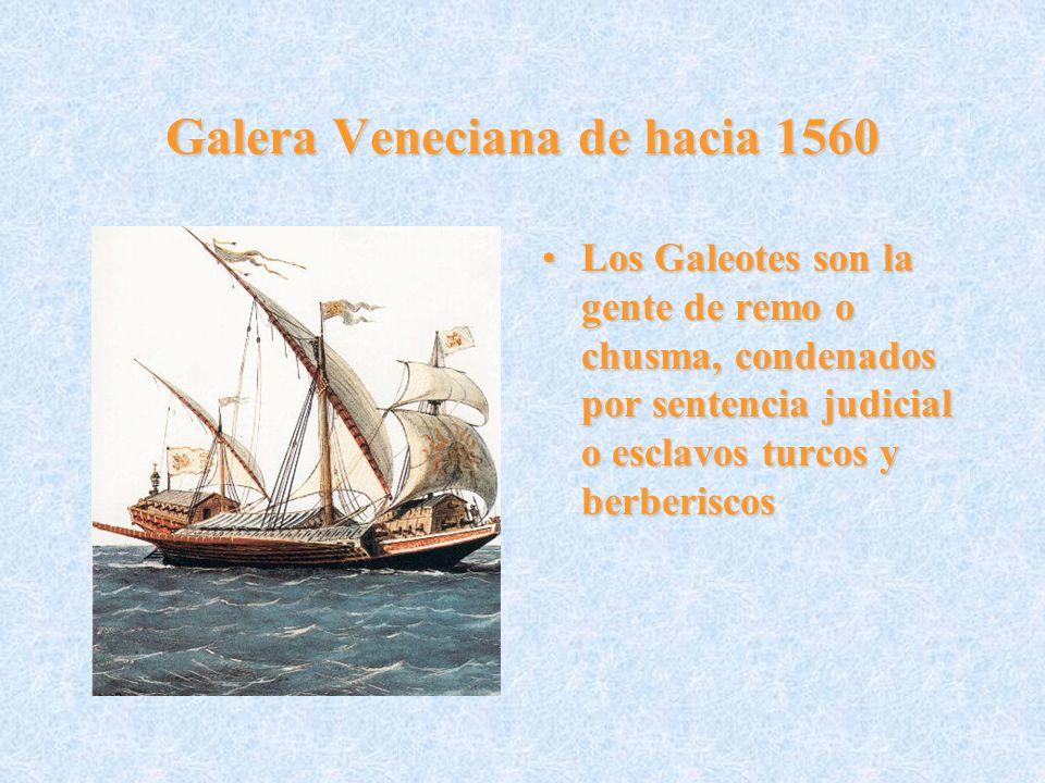 Galera Veneciana de hacia 1560 Los Galeotes son la gente de remo o chusma, condenados por sentencia judicial o esclavos turcos y berberiscosLos Galeot